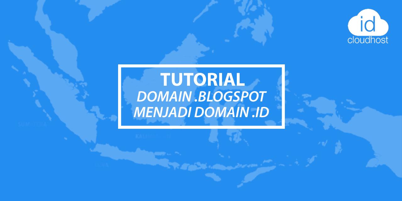 Tutorial Merubah Alamat Blogspot Menjadi Domain Id