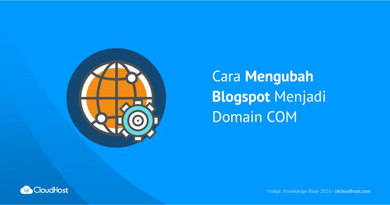 Cara Mengubah Blogspot Menjadi Domain COM