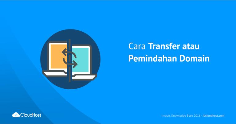 Cara Transfer atau Pemindahan Domain