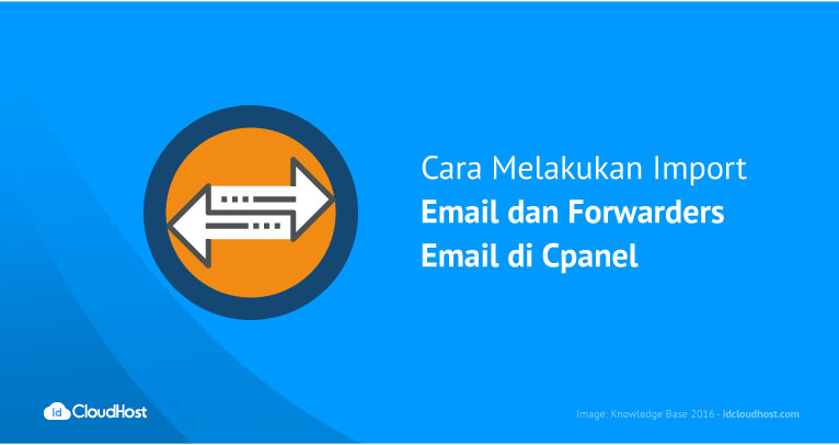 Melakukan Import Email & Forwarders Email di Cpanel | IDCloudHost