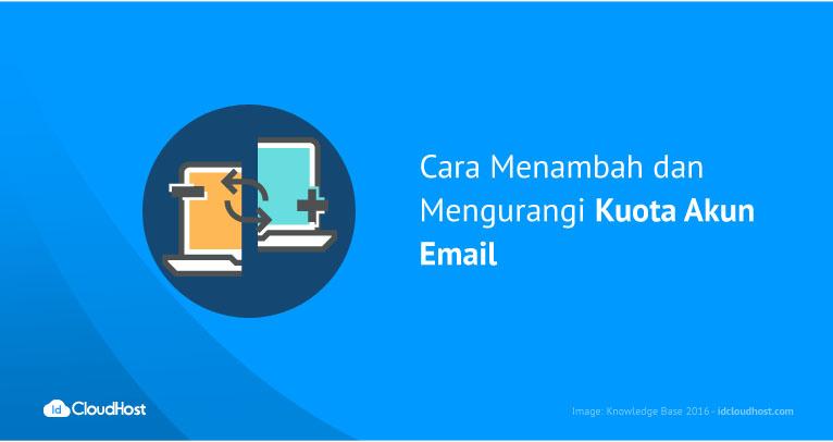 Cara Menambah dan Mengurangi Kuota Akun Email | IDCloudHost