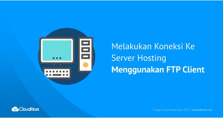 Melakukan Koneksi Ke Server Hosting Menggunakan FTP Client | IDCloudHost