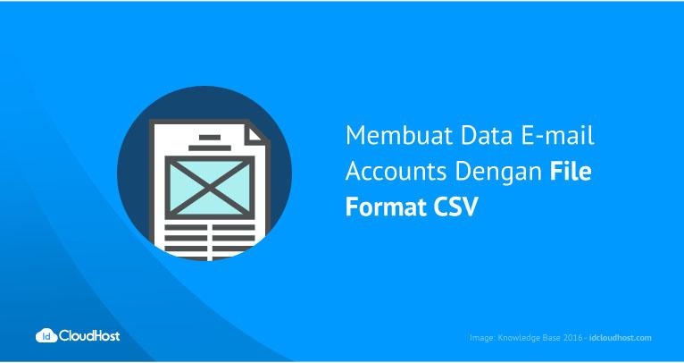 Membuat Data E-mail Accounts Dengan File Format CSV   IDCloudHost