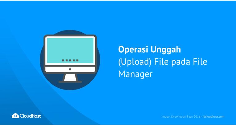 Operasi Unggah (Upload) File pada File Manager | IDCloudHost