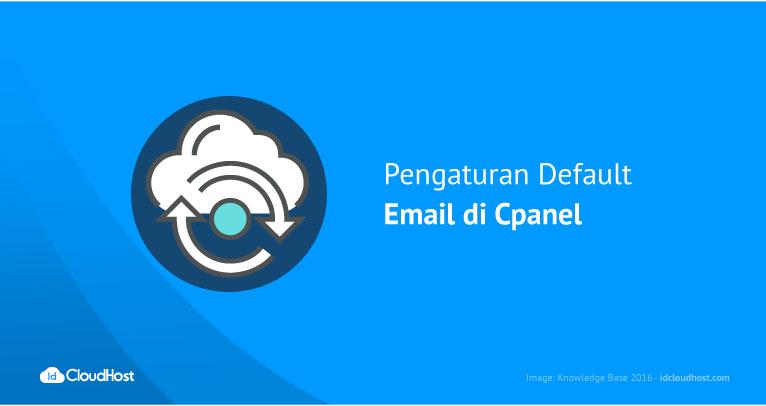 Pengaturan Default Email di Cpanel | IDCloudHost