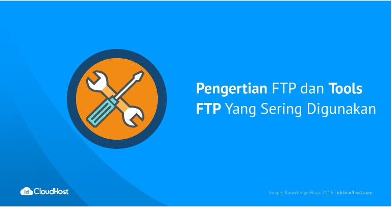 Pengertian FTP dan Tools FTP Yang Sering Digunakan | IDCloudHost