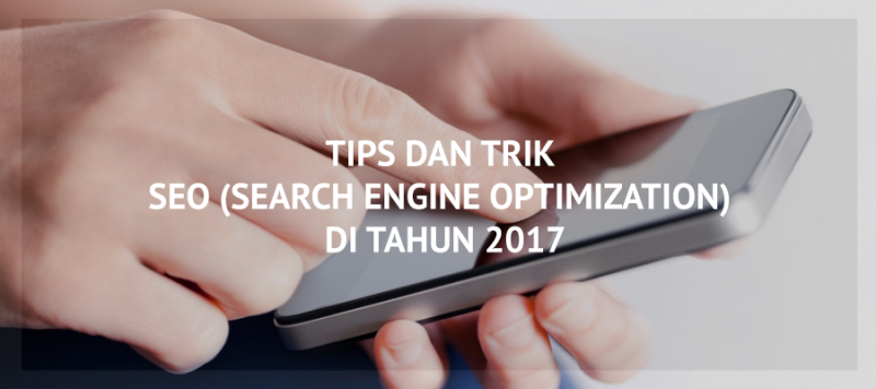 Tips dan Trik SEO (Search Engine Optimization) di tahun 2017