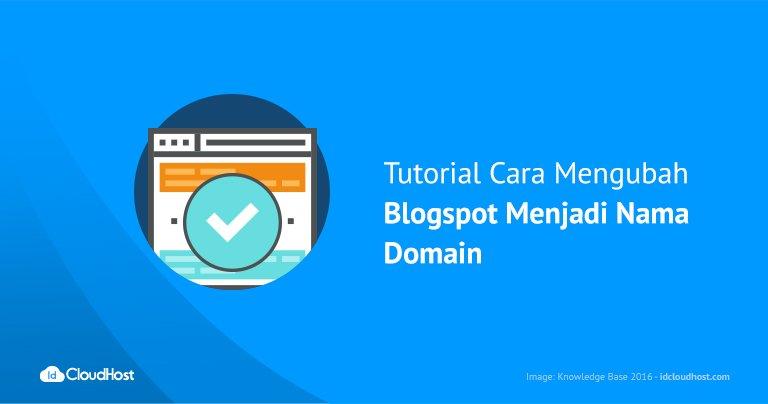 Tutorial Cara Mengubah Blogspot Menjadi Nama Domain