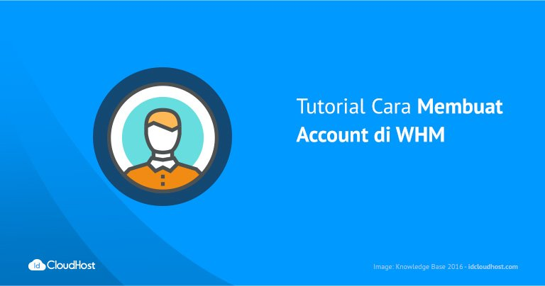 Tutorial Cara Membuat Account di WHM