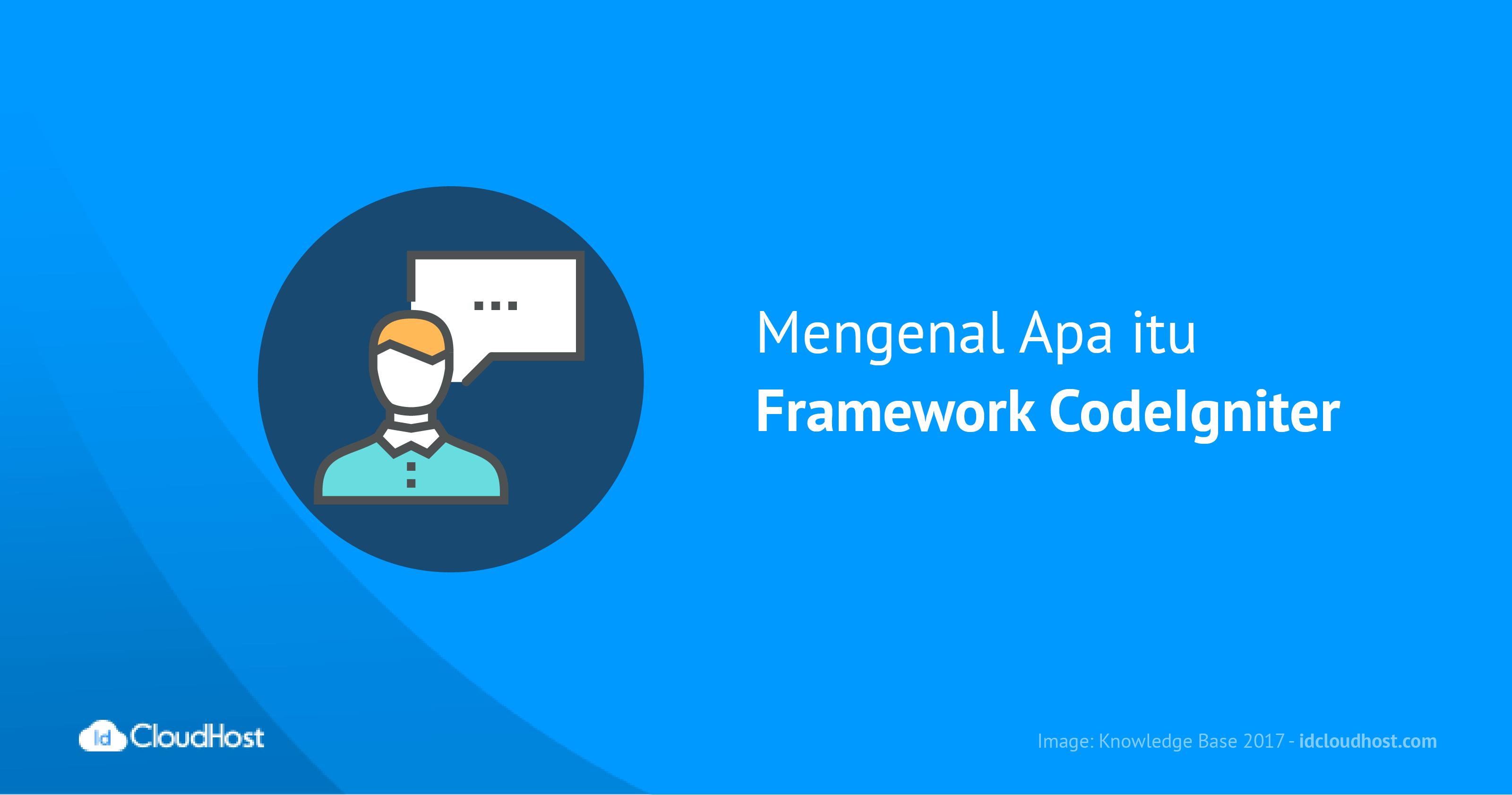 Mengenal Apa itu Framework CodeIgniter
