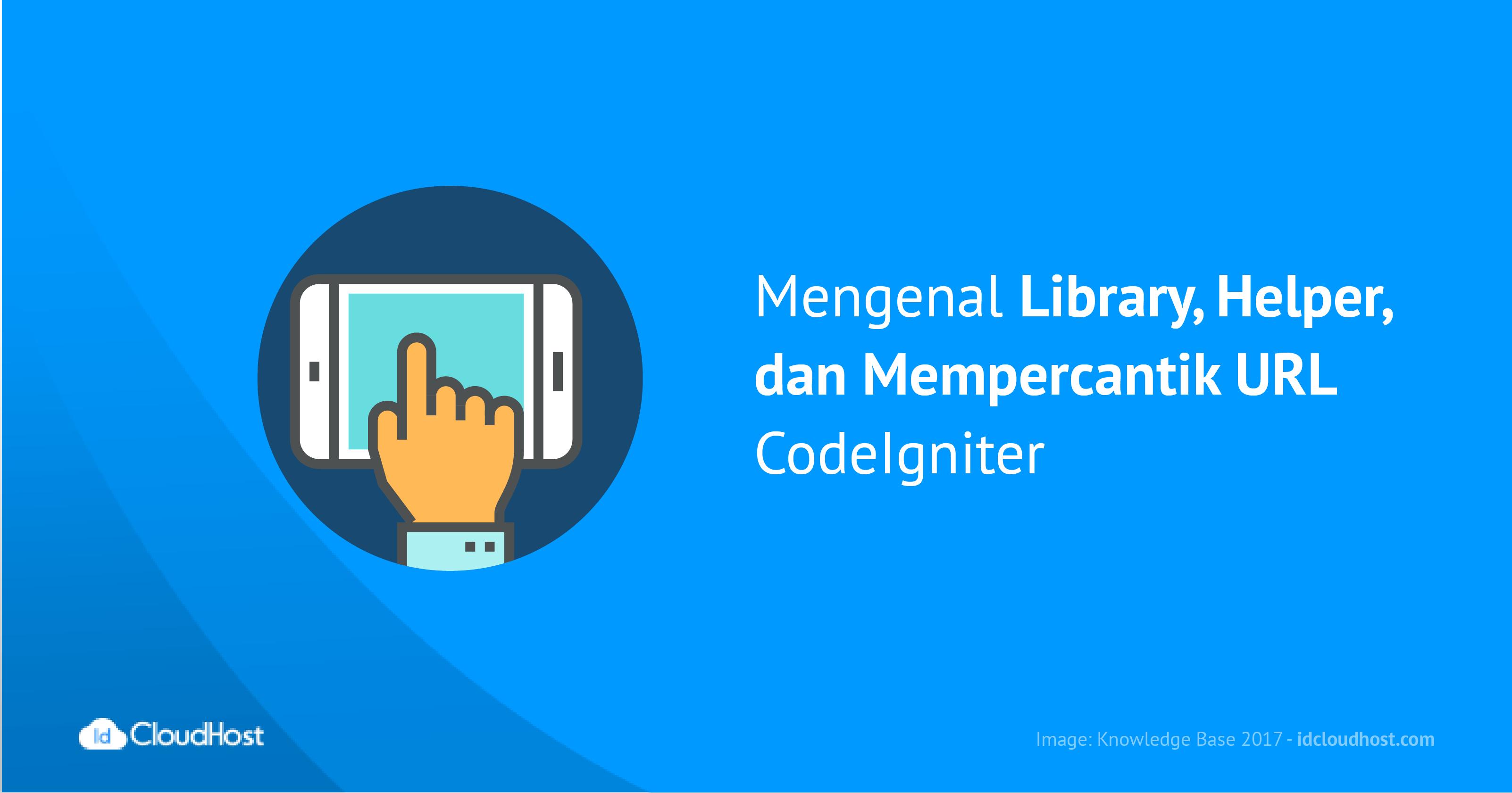 Mengenal Library, Helper, dan Mempercantik URL CodeIgniter