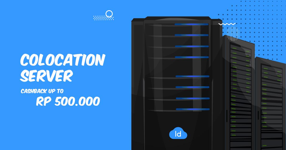 Promo Colocation Server - Cashback Hingga Rp 500 rb