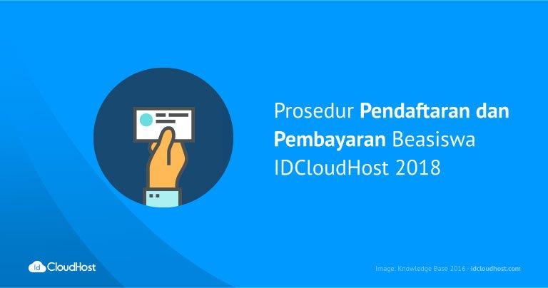 Prosedur Pendaftaran dan Pembayaran Beasiswa IDCloudHost 2018