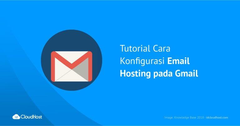 Tutorial Cara Konfigurasi Email Hosting pada Gmail
