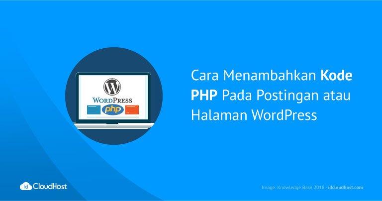 Cara Menambahkan Kode PHP Pada Postingan atau Halaman WordPress