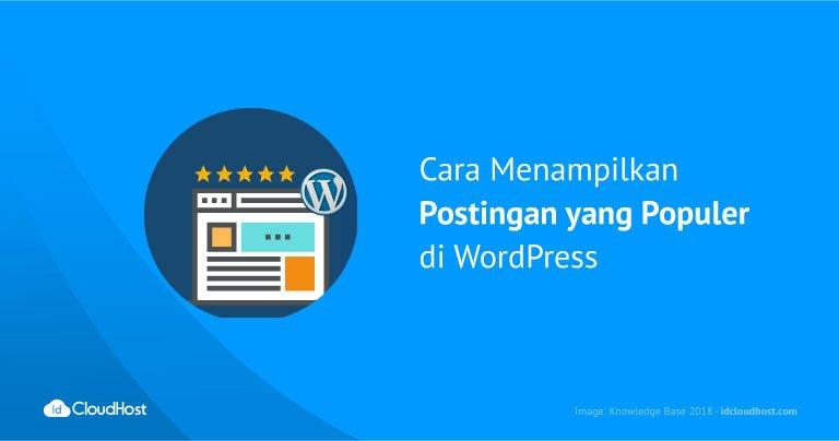 Cara Menampilkan Postingan yang Populer di WordPress