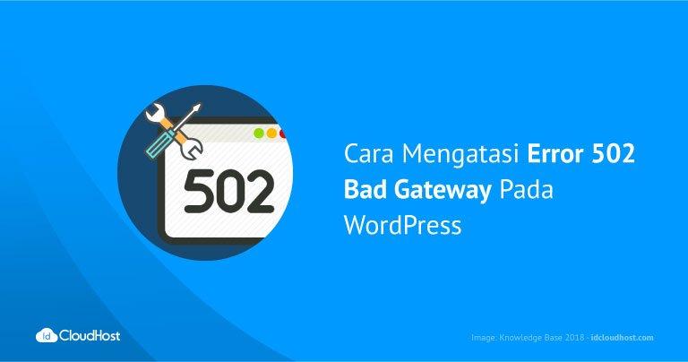 Cara Mengatasi Error 502 Bad Gateway Pada WordPress