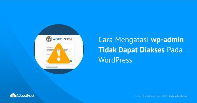 Cara Mengatasi wp-admin Tidak Dapat Diakses Pada WordPress