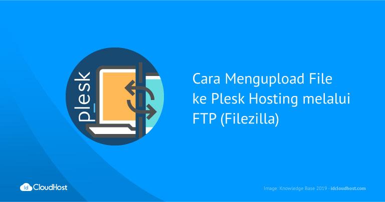 Cara Mengupload File ke Plesk Hosting melalui FTP (Filezilla)