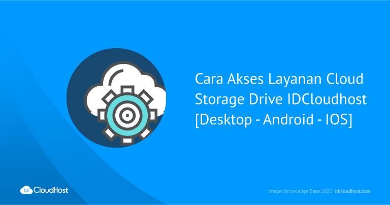 Cara Akses Layanan Cloud Storage Drive IDCloudhost [Desktop - Android - IOS]
