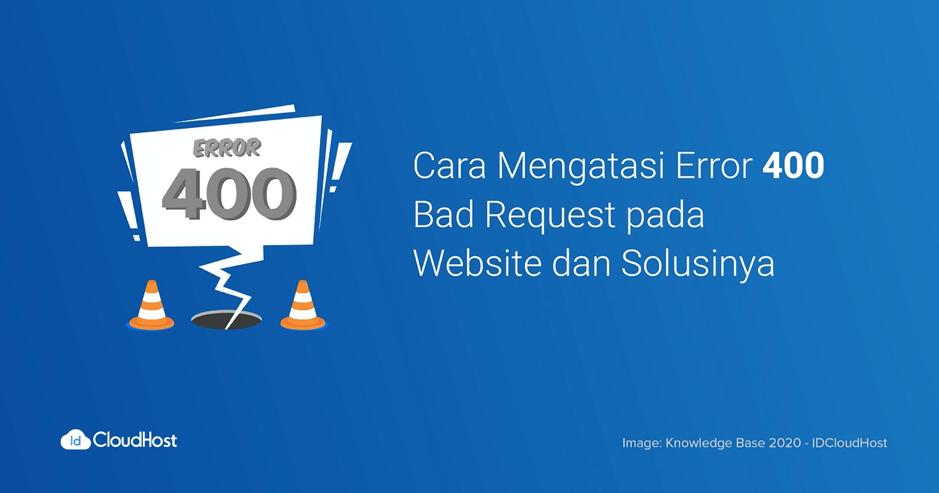Cara Mengatasi Error 400 Bad Request pada Website | IDCloudHost