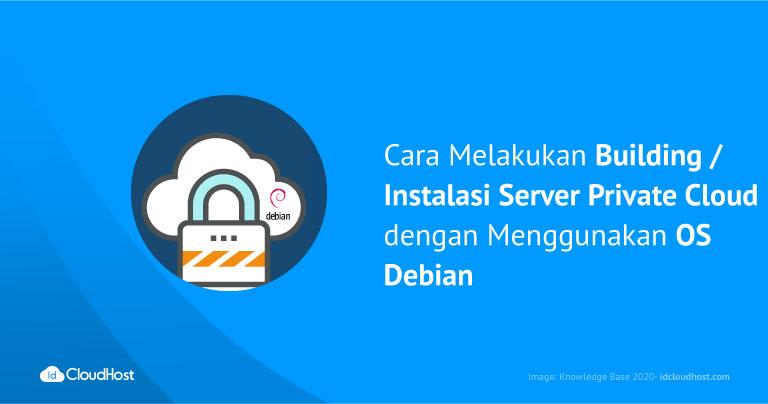 Cara Melakukan Building / Instalasi Server Private Cloud dengan Menggunakan OS Debian | IDCloudHost