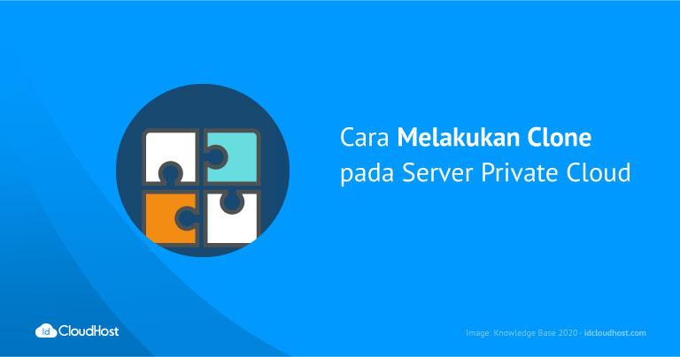 Cara Melakukan Clone pada Server Private Cloud   IDCloudhost
