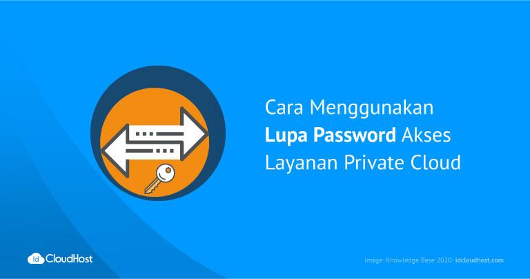 Cara Menggunakan Lupa Password Akses Layanan Private Cloud | IDCloudhost