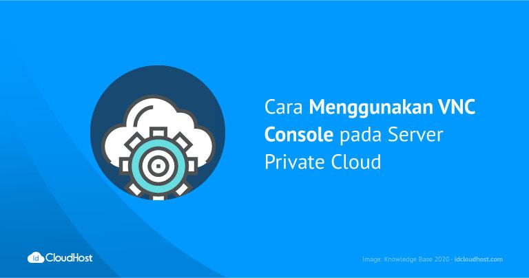 Cara Menggunakan VNC Console pada Server Private Cloud