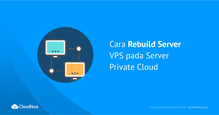 Cara Rebuild VPS pada Server Private Cloud | IDCloudhost