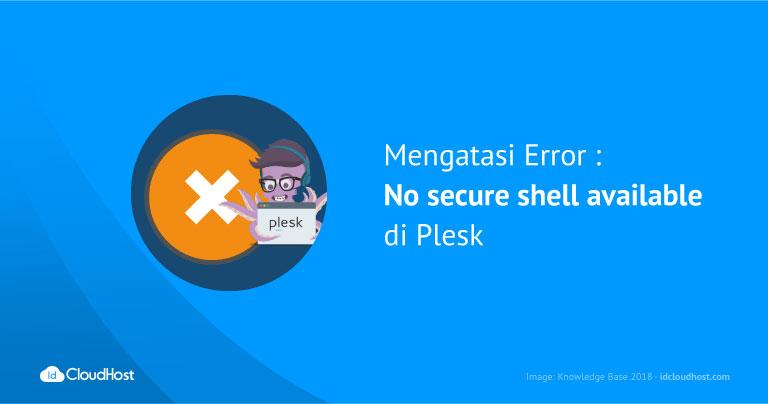 Mengatasi Error : No Secure Shell Available di Plesk