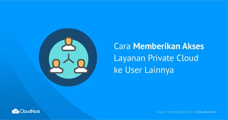 Cara Memberikan Akses Layanan Private Cloud ke User Lainnya