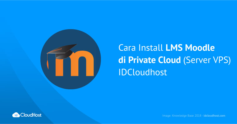 Cara Install LMS Moodle di Private Cloud (Server VPS) IDCloudhost