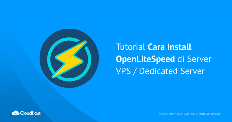 Tutorial Cara Install OpenLiteSpeed di Server VPS / Dedicated Server