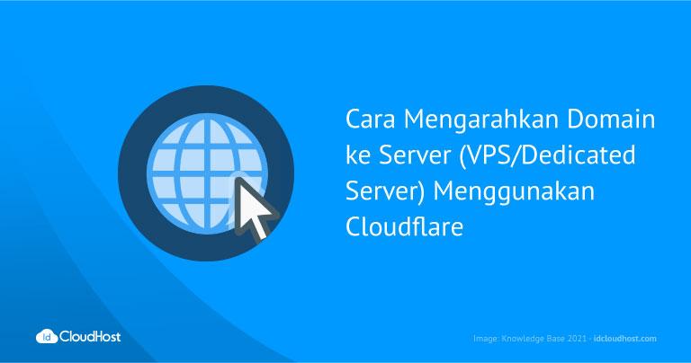 Cara Mengarahkan Domain ke Server (VPS/Dedicated Server) Menggunakan Cloudflare