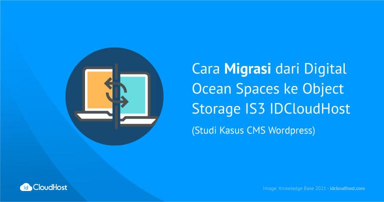 Cara Migrasi dari Digital Ocean Spaces ke Object Storage IS3 IDCloudhost (Studi Kasus : CMS WordPress)